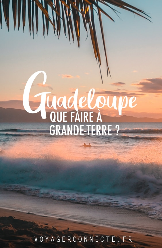 Que faire en Guadeloupe à Grande-Terre ?