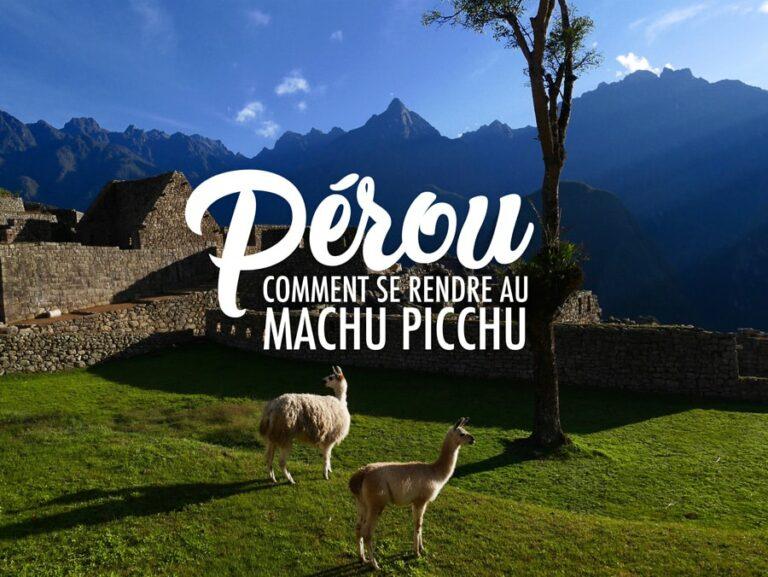 Pérou : comment aller au Machu picchu ?