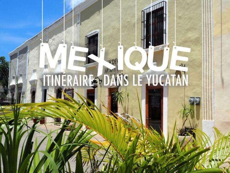 Mexique : Itinéraire de notre roadtrip dans le Yucatan