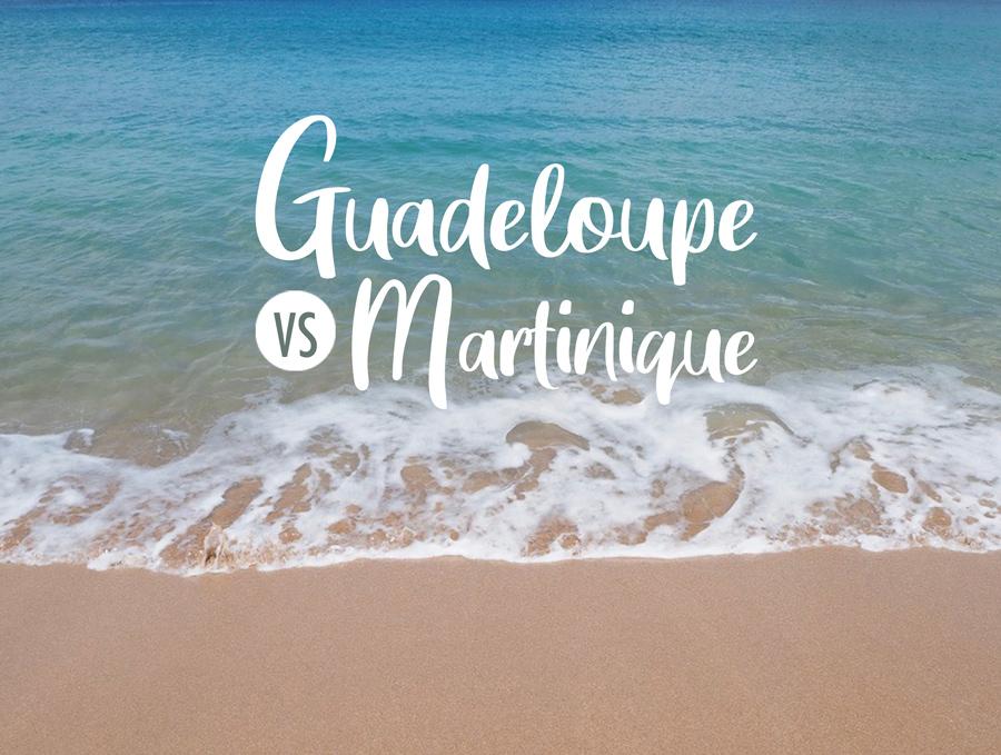 Guadeloupe ou Martinique : quelle ile choisir ?